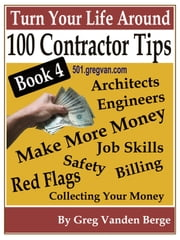 100 Tips For Contractors: Book 4 ebook by Greg Vanden Berge