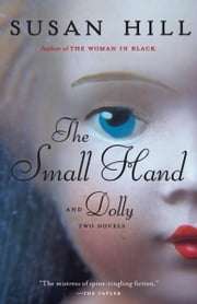 The Small Hand & Dolly - Two Novellas ebook by Susan Hill