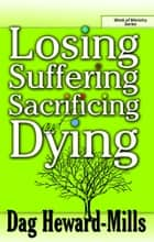 Losing, Suffering, Sacrificing and Dying ebook by Dag Heward-Mills