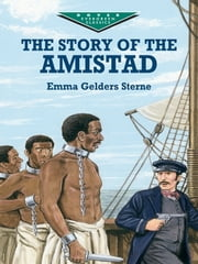 The Story of the Amistad ebook by Emma Gelders Sterne
