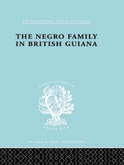 The Negro Family in British Guiana - Family Structure and Social Status in the Villages ebook by Raymond T. Smith