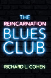 The Reincarnation Blues Club ebook by Richard L. Cohen