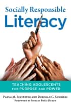 Socially Responsible Literacy ebook by Paula M. Selvester,Deborah G. Summers