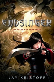 Endsinger - The Lotus War Book Three ebook by Jay Kristoff