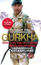 Gurkha - Better to Die than Live a Coward: My Life in the Gurkhas ebook by