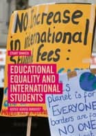 Educational Equality and International Students - Justice Across Borders? ebook by Stuart Tannock