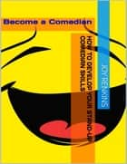 How to Develop Your Standup Comedian Skills ebook by Joy Renkins