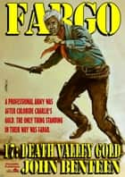 Fargo 17: Death Valley Gold ebook by John Benteen