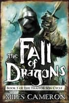 The Fall of Dragons eBook by Miles Cameron