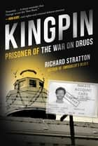 Kingpin - Prisoner of the War on Drugs (Cannabis Americanan: Remembrance of the War on Plants, Book 2) ebook by Richard Stratton