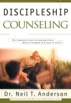 Discipleship Counseling ebook by Dr. Neil T. Anderson,Sandy Mason