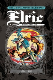 The Michael Moorcock Library - Elric, Vol. 3: The Dreaming City ebook by Michael Moorcock,Roy Thomas,P. Craig Russell