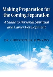 Making Preparation for the Coming Separation: A Guide to Personal, Spiritual and Career Development ebook by Christopher Hawkins