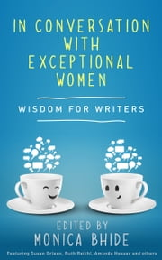 In Conversation with Exceptional Women - Wisdom for Writers ebook by Monica Bhide