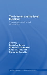 The Internet and National Elections - A Comparative Study of Web Campaigning ebook by Randolph Kluver,Nicholas Jankowski,Kirsten Foot,Steven  M. Schneider