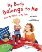 My Body Belongs to Me from My Head to My Toes ebook by International Center for Assault Prevention, Dagmar Geisler, pro Familia