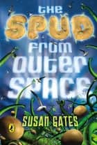 The Spud from Outer Space ebook by Susan Gates