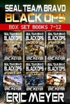 SEAL Team Bravo: Black Ops - Box Set (Books 7-12) ebook by Eric Meyer