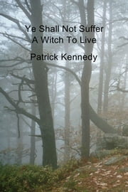 Ye Shall Not Suffer A Witch To Live ebook by Patrick Kennedy