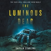 The Luminous Dead - A Novel audiobook by Caitlin Starling
