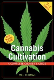 Cannabis Cultivation - A Complete Grower's Guide ebook by Mel Thomas