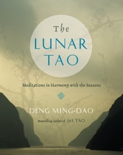 The Lunar Tao - Meditations in Harmony with the Seasons ebook by Ming-Dao Deng