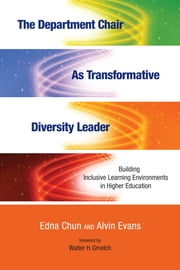 The Department Chair as Transformative Diversity Leader - Building Inclusive Learning Environments in Higher Education ebook by Walter H. Gmelch,Edna Chun,Alvin Evans