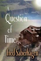 A Question of Time ebook by Fred Saberhagen