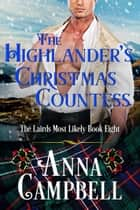The Highlander's Christmas Countess: The Lairds Most Likely Book 8 ebook by Anna Campbell