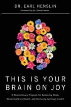 This Is Your Brain on Joy ebook by Earl Henslin