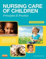 Nursing Care of Children - Principles and Practice ebook by Susan R. James,Kristine Nelson,Jean Ashwill