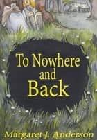 To Nowhere and Back ebook by Margaret J. Anderson
