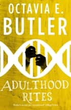 Adulthood Rites (Lilith's Brood – Book Two) - An unforgettable sci-fi novel from the multi-award-winning author ebook by Octavia E. Butler