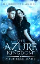 The Azure Kingdom ebook by Michelle Dare