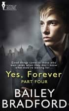 Yes, Forever: Part Four ebook by Bailey Bradford
