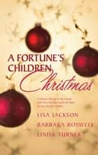 A Fortune's Children's Christmas - Angel Baby\A Home for Christmas\The Christmas Child ebook by Lisa Jackson, Barbara Boswell, Linda Turner