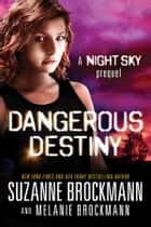 Dangerous Destiny - A Night Sky novella ebook by Suzanne Brockmann, Melanie Brockmann