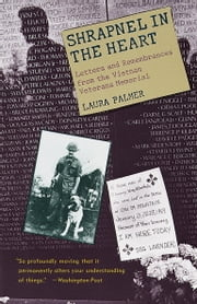 Shrapnel in the Heart - Letters and Remembrances from the Vietnam Veterans Memorial ebook by Laura Palmer