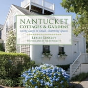Nantucket Cottages and Gardens - Charming Spaces on the Faraway Isle ebook by Leslie Linsley,Terry Pommett