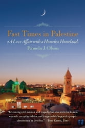 Fast Times in Palestine - A Love Affair with a Homeless Homeland ebook by Pamela J. Olson