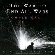 The War to End All Wars - World War I ebook by Russell Freedman