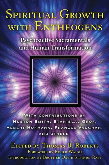 Spiritual Growth with Entheogens - Psychoactive Sacramentals and Human Transformation ebook by