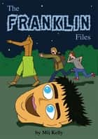 The Franklin Files ebook by Mij Kelly