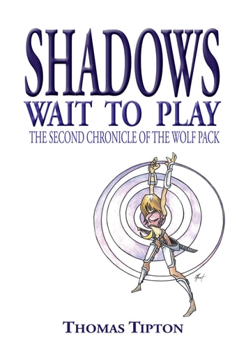 Shadows Wait To Play - The Second Chronicle of the Wolf Pack ebook by Thomas Tipton