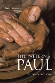 The Pattern of Paul - The Gospel of Grace ebook by David Fortner