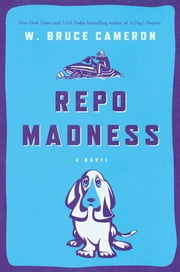 Repo Madness - A Novel ebook by W. Bruce Cameron