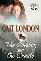The Cowboy and The Cradle - Tallchief, #1 ebook by Cait London