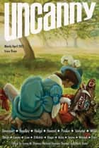 Uncanny Magazine Issue 3 - March/April 2015 ebook by Michael Damian Thomas, Sofia Samatar, Lynne M. Thomas