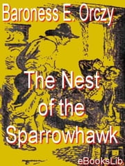 The Nest of the Sparrowhawk ebook by Orczy, Baroness Emmuska