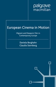 European Cinema in Motion - Migrant and Diasporic Film in Contemporary Europe ebook by D. Berghahn,C. Sternberg